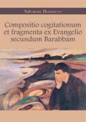Compositio cogitationum et fragmenta ex Evangelio secundum Barabbam, Salvatore Bernocco