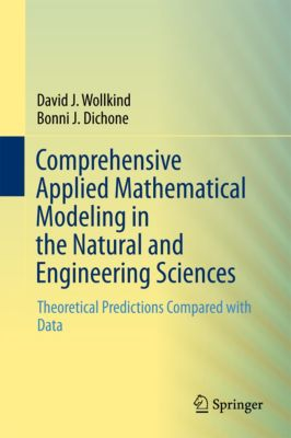 Comprehensive Applied Mathematical Modeling in the Natural and Engineering Sciences, Bonni J. Dichone, David J. Wollkind