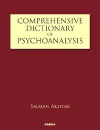 Comprehensive Dictionary of Psychoanalysis, Salman Akhtar