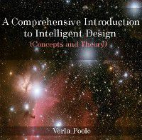 Comprehensive Introduction to Intelligent Design (Concepts and Theory), A, Verla Poole