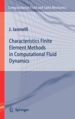 Computational Fluid and Solid Mechanics: Characteristics Finite Element Methods in Computational Fluid Dynamics, Joe Iannelli