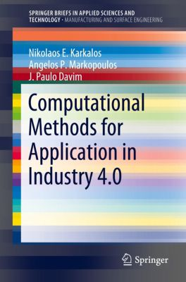 Computational Methods for Application in Industry 4.0, Nikolaos E. Karkalos, Angelos P. Markopoulos, J. Paulo Davim