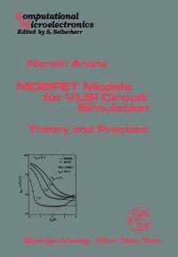 Computational Microelectronics: MOSFET Models for VLSI Circuit Simulation, Narain D. Arora