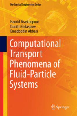 Computational Transport Phenomena of Fluid-Particle Systems, Hamid Arastoopour, Dimitri Gidaspow, Emadoddin Abbasi