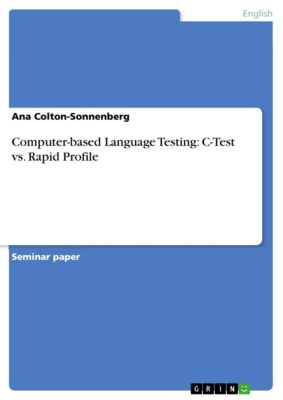 Computer-based Language Testing:  C-Test vs. Rapid Profile, Ana Colton-Sonnenberg