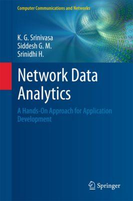 Computer Communications and Networks: Network Data Analytics, K. G. Srinivasa, Siddesh G. M., Srinidhi H.