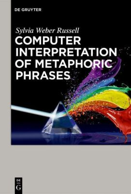 Computer Interpretation of Metaphoric Phrases, Sylvia Weber Russell