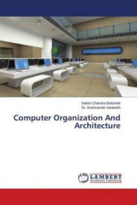 Computer Organization And Architecture, Satish Chandra Bolishetti, Krishnanaik Vankdoth