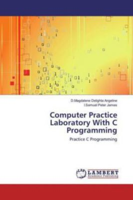 Computer Practice Laboratory With C Programming, D.Magdalene Delighta Angeline, I.Samuel Peter James