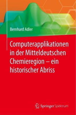 Computerapplikationen in der Mitteldeutschen Chemieregion - ein historischer Abriss - Bernhard Adler pdf epub