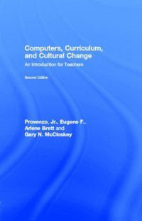 Computers, Curriculum, and Cultural Change, Arlene Brett, Gary N. McCloskey, Jr. Eugene F. Provenzo