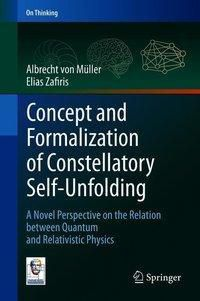 Concept and Formalization of Constellatory Self-Unfolding, Albrecht von Müller, Elias Zafiris