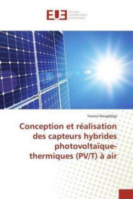 Conception et réalisation des capteurs hybrides photovoltaïque-thermiques (PV/T) à air, Yawovi Nougbléga