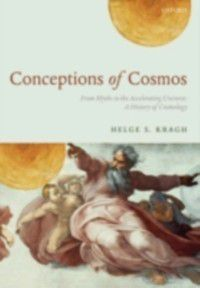 Conceptions of Cosmos: From Myths to the Accelerating Universe: A History of Cosmology, Helge S. Kragh