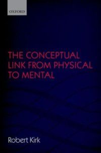 Conceptual Link from Physical to Mental, Robert Kirk