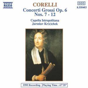 Concerti Grossi Op.6/7-12*Naxo, Jaroslaw Krechek, Cib