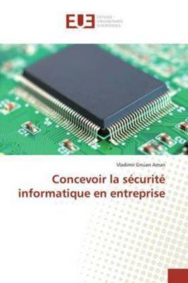 Concevoir la sécurité informatique en entreprise, Vladimir Gnuan Aman