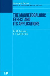 Condensed Matter Physics: Magnetocaloric Effect and its Applications, A.M. Tishin, Y.I. Spichkin