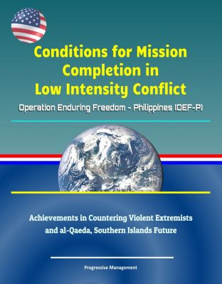 Conditions for Mission Completion in Low Intensity Conflict: Operation Enduring Freedom - Philippines (OEF-P), Achievements in Countering Violent Extremists and al-Qaeda, Southern Islands Future