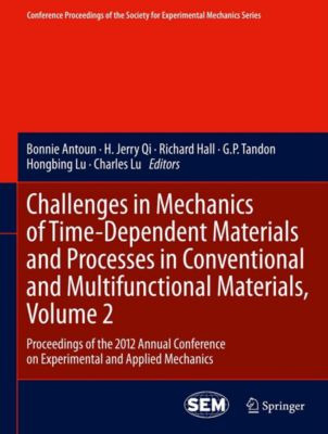 Conference Proceedings of the Society for Experimental Mechanics Series: Challenges in Mechanics of Time-Dependent Materials and Processes in Conventional and Multifunctional Materials, Volume 2
