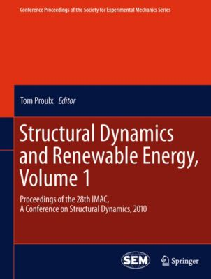 Conference Proceedings of the Society for Experimental Mechanics Series: Structural Dynamics and Renewable Energy, Volume 1, Tom Proulx