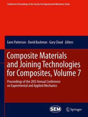 Conference Proceedings of the Society for Experimental Mechanics Series: Composite Materials and Joining Technologies for Composites, Volume 7, Gary Cloud, Eann Patterson, David Backman