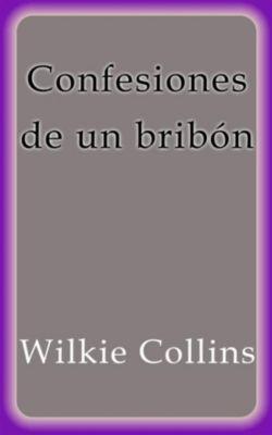 Confesiones de un bribón, Wilkie Collins