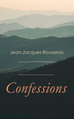 Confessions, Jean-Jacques Rousseau
