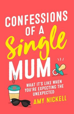 Confessions of a Single Mum, Amy Nickell