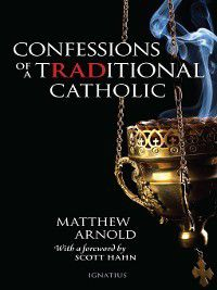 Confessions of a Traditional Catholic, Matthew Arnold