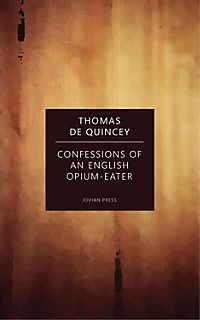 confessions of an english opium eater essay The confessions of an english opium eater thomas de quincy was a marveled man, but does that make his confessions legitimate i don't think his confessions.