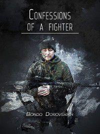 Confessions ofafighter. Revelations of a Volunteer, Bondo Dorovskikh