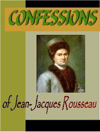 CONFFESSIONS of Jean-Jacques Rousseau, Jean-Jacques Rousseau