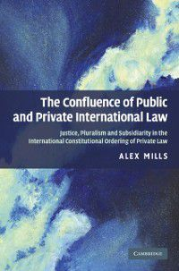 Confluence of Public and Private International Law, Alex Mills