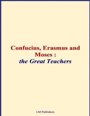 Confucius, Erasmus and Moses - The Great Teachers, Elbert Hubbard
