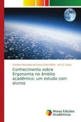 Conhecimento sobre Ergonomia no âmbito acadêmico: um estudo com alunos, Cristiane Assunção da Costa Cunha Mafra, Iris CC. Costa
