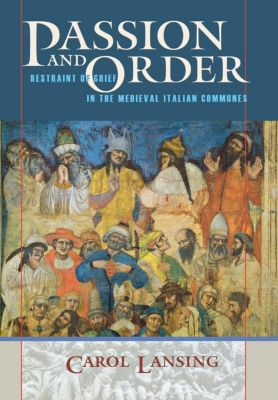 Conjunctions of Religion and Power in the Medieval Past: Passion and Order, Carol Lansing