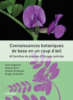 Connaissances botaniques de base en un coup d'oeil, Yann Fragnière, Nicolas Ruch, Evelyne Kozlowski, Gregor Kozlowski
