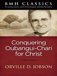 Conquering Oubangui Chari for Christ, Orville D. Jobson