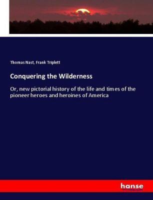 Conquering the Wilderness, Thomas Nast, Frank Triplett