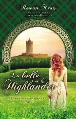 Conquise par un Highlander: La belle et le Highlander, Rowan Keats