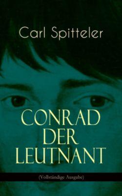 Conrad der Leutnant (Vollständige Ausgabe), Carl Spitteler