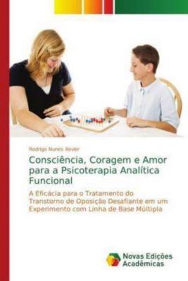 Consciência, Coragem e Amor para a Psicoterapia Analítica Funcional, Rodrigo Nunes Xavier