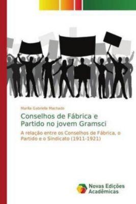 Conselhos de Fábrica e Partido no jovem Gramsci, Marília Gabriella Machado
