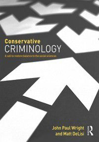 Conservative Criminology, John Wright, Matt Delisi