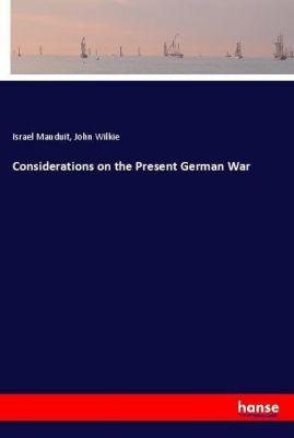 Considerations on the Present German War, Israel Mauduit, John Wilkie