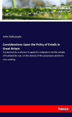 Considerations Upon the Policy of Entails in Great Britain, John Dalrymple