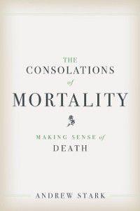 Consolations of Mortality, Andrew Stark