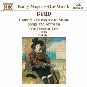 Consort And Keyboard Music, Songs And Anthems, Byrd, Rose Consort Of Viols