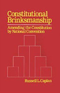 Constitutional Brinksmanship: Amending the Constitution by National Convention, Russell L. Caplan